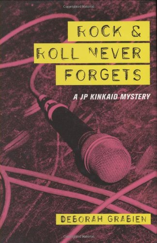 Rock and Roll Never Forgets: A JP Kinkaid Mystery - Deborah Grabien