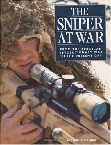 The Sniper at War: From the American Revolutionary War to the Present Day - Michael E. Haskew