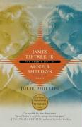 James Tiptree, Jr.: The Double Life of Alice B. Sheldon Julie Phillips Author