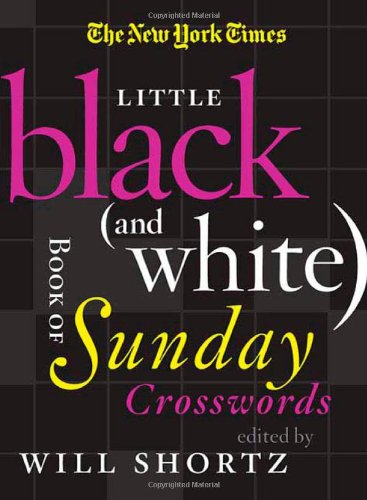 The New York Times Little Black (and White) Book of Sunday Crosswords - Will Shortz