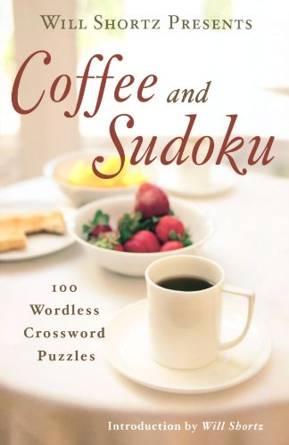 Will Shortz Presents Coffee and Sudoku: 100 Wordless Crossword Puzzles - Will Shortz; Will Shortz