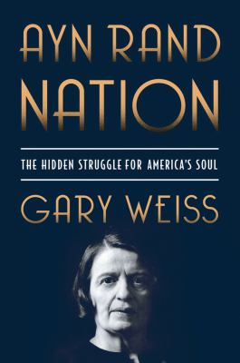 Ayn Rand Nation : The Hidden Struggle for America's Soul - Gary Weiss
