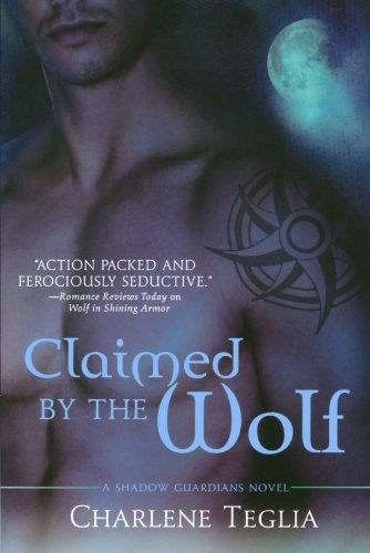 Claimed by the Wolf: A Shadow Guardians Novel (Shadow Guardians Novels) - Charlene Teglia