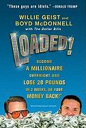 Loaded!: Become a Millionaire Overnight and Lose 20 Pounds in 2 Weeks, or Your Money Back!