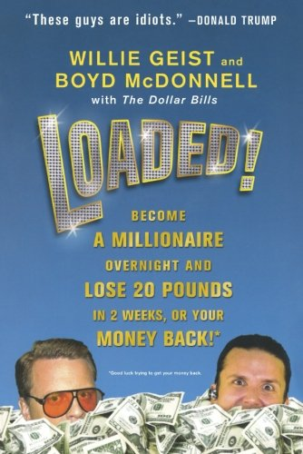 Loaded!: Become a Millionaire Overnight and Lose 20 Pounds in 2 Weeks, or Your Money Back - Willie Geist; Boyd McDonnell
