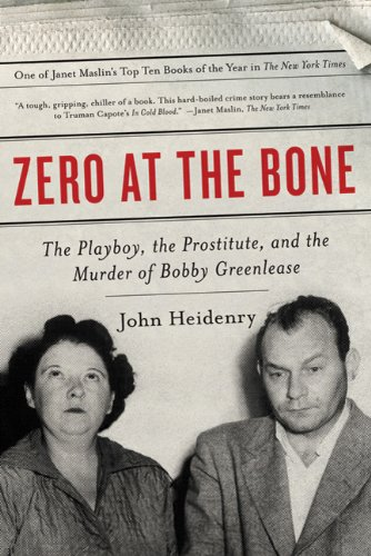 Zero at the Bone: The Playboy, the Prostitute, and the Murder of Bobby Greenlease - John Heidenry