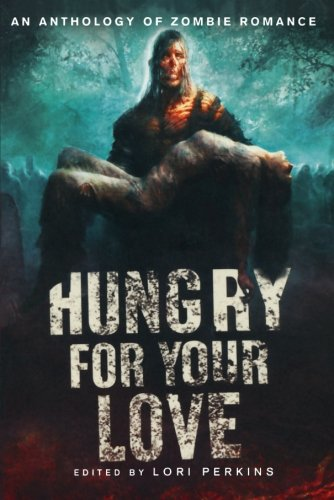 Hungry for Your Love: An Anthology of Zombie Romance - Lori Perkins