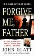 Forgive Me, Father: A True Story of a Priest, a Nun, and Brutal Murder