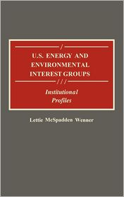U.S. Energy and Environmental Interest Groups: Institutional Profiles