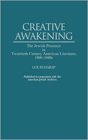 Creative Awakening: The Jewish Presence in Twentieth-Century American Literature, 1900-1940s