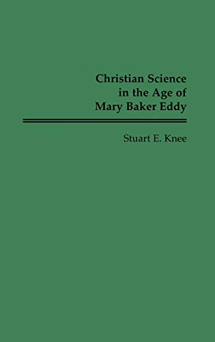 Christian Science in the Age of Mary Baker Eddy (Contributions in American History) - Knee, Stuart