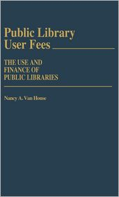 Public Library User Fees: The Use and Finance of Public Libraries