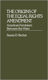The Origins of the Equal Rights Amendment: American Feminism Between the Wars