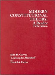 Garvey, Aleinikoff and Farber's Modern Constitutional Theory: A Reader, 5th (American Casebook Series])