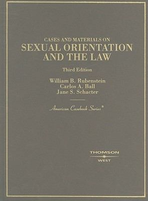 Cases and Materials on Sexual Orientation and the Law - William Rubenstein; Jane Schacter