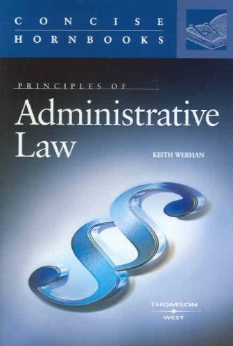 Principles of Administrative Law (Concise Hornbooks) (Concise Hornbook Series) - Keith Werhan
