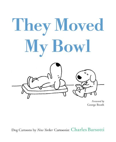 They Moved My Bowl: Dog Cartoons by New Yorker Cartoonist Charles Barsotti - Charles Barsotti