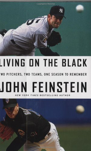 Living on the Black: Two Pitchers, Two Teams, One Season to Remember - John Feinstein