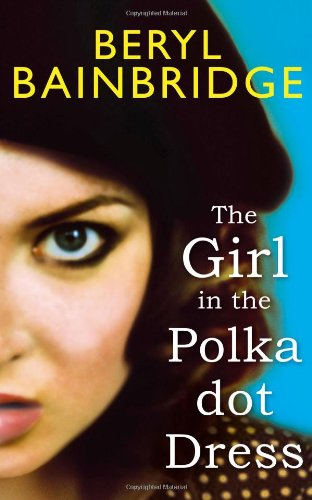 Girl in the Polka Dot Dress - Beryl Bainbridge