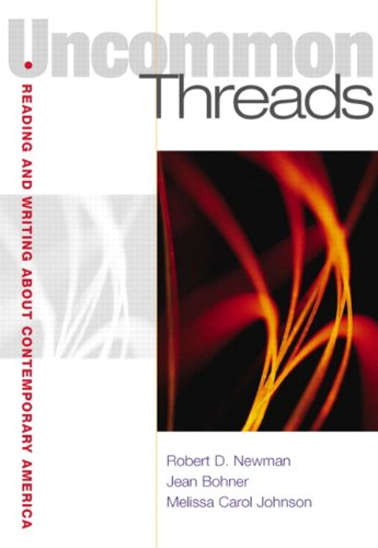 Uncommon Threads: Reading and Writing about Contemporary America - Robert Newman; Jean Bohner; Melissa C. Johnson