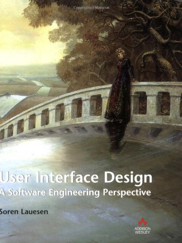 User Interface Design: A Software Engineering Perspective - Soren Lauesen