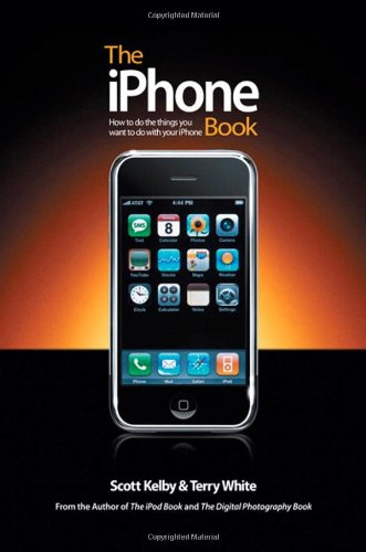 The iPhone Book: How to Do the Things You Want to Do with Your iPhone - Scott Kelby; Terry White