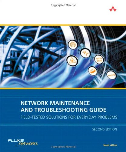 Network Maintenance and Troubleshooting Guide: Field Tested Solutions for Everyday Problems (2nd Edition) - Neal Allen