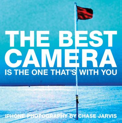 The Best Camera Is the One That's with You : iPhone Photography - Chase Jarvis
