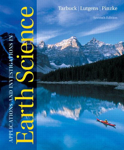 Applications and Investigations in Earth Science (7th Edition) - Edward J. Tarbuck; Frederick K. Lutgens; Dennis G. Tasa; Kenneth G. Pinzke