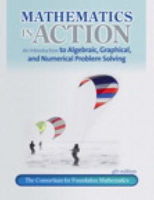 Mathematics in Action : An Introduction to Algebraic, Graphical, and Numerical Problem Solving - Consortium for Foundation Mathematics