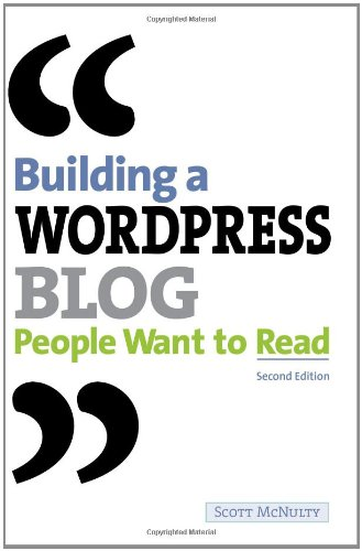 Building a WordPress Blog People Want to Read (2nd Edition) - Scott McNulty