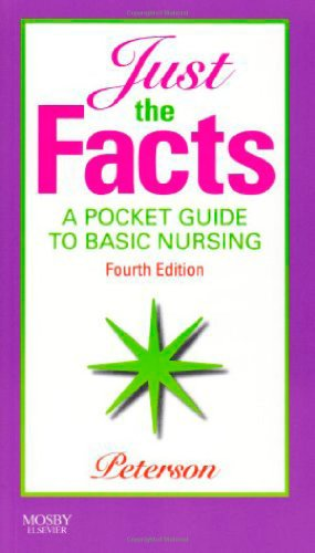 Just the Facts: A Pocket Guide to Basic Nursing, 4e - Veronica Peterson BA RN BSN MS