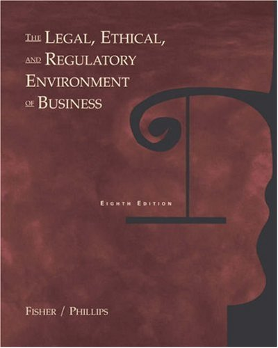 The Legal, Ethical and Regulatory Environment of Business - Bruce D. Fisher; Michael J. Phillips