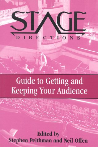 Stage Directions Guide to Getting and Keeping Your Audience (Stage Directions Guides) - Neil Offen; Stephen Peithman