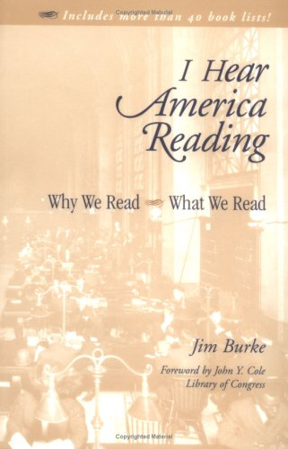 I Hear America Reading: Why We Read - What We Read - Jim Burke; John Y. Cole