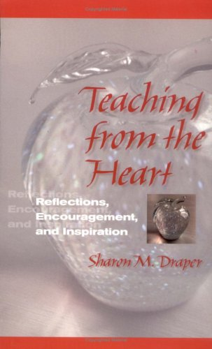 Teaching from the Heart: Reflections, Encouragement, and Inspiration - Sharon M. Draper