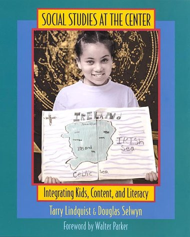 Social Studies at the Center: Integrating Kids, Content, and Literacy - Tarry Lindquist, Douglas Selwyn, Walter C. Parker