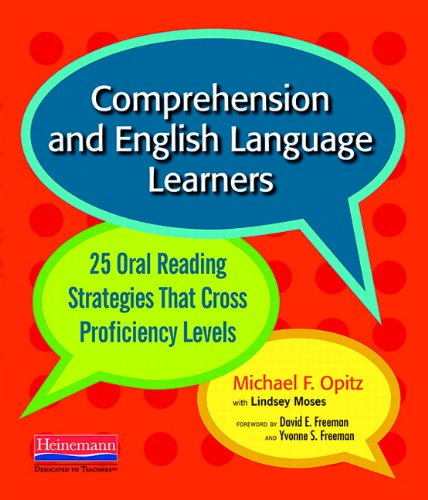 Comprehension and English Language Learners: 25 Oral Reading Strategies That Cross Proficiency Levels - Michael F Opitz; Lindsey Moses
