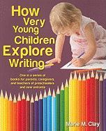 How Very Young Children Explore Writing: One in a Series of Books for Parents, Caregivers, and Teachers of Preschoolers and New Entrants