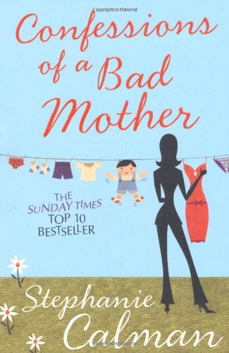 Confessions of a Bad Mother: In the Aisle by the Chill Cabinet No-one Can Hear You Scream - Stephanie Calman