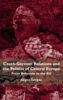 Czech-German Relations and the Politics of Central Europe: From Bohemia to the Eu