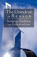 The Grandeur of Reason: Religion, Tradition and Universalism