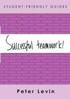 Student-Friendly Guides Successful Teamwork!: For Undergraduates and Taught Postgraduates Working on Group Projects