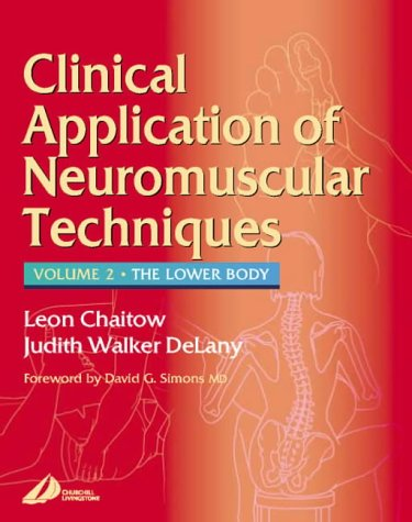 Clinical Applications of Neuromuscular Techniques: The Lower Body, Volume 2, 1e - Leon Chaitow ND DO (UK); Judith DeLany LMT