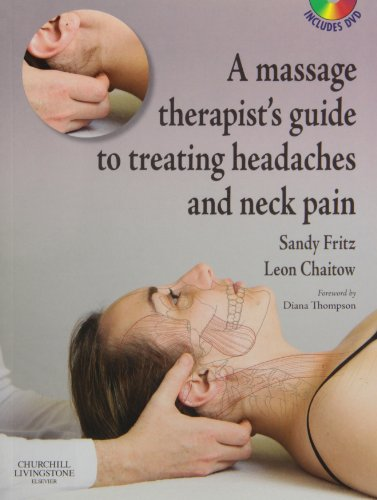 A Massage Therapist's Guide to Treating Headaches and Neck Pain with Videos, 1e - Sandy Fritz BS MS NCTMB; Leon Chaitow ND DO (UK)