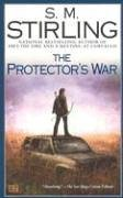 The Protector's War (A Novel of the Change) - Stirling, S. M.