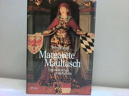 Margarete Maultasch. Erbin zwischen den Mächten.