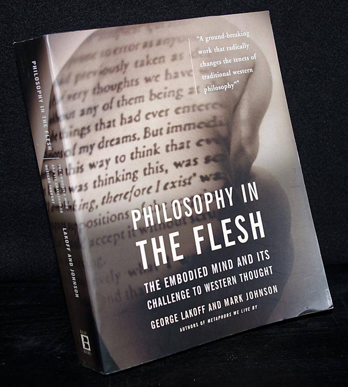 Philosophy in the Flesh The Embodied Mind and Its Challenge to Western Thought. By George Lakoff and Mark Johnson. - Lakoff, Georg and Mark Johnson