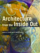 Architecture from the Inside Out: From the Body, the Senses, the Site, and the Community