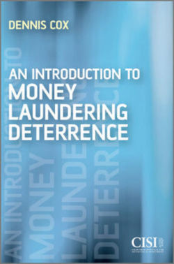 An Introduction to Money Laundering Deterrence - Cox, Dennis